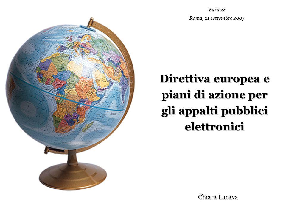 Direttiva europea e piani di azione per gli appalti pubblici elettronici Formez Roma, 21 settembre 2005 Chiara Lacava