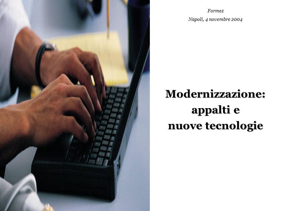 Modernizzazione: appalti e nuove tecnologie Formez Napoli, 4 novembre 2004