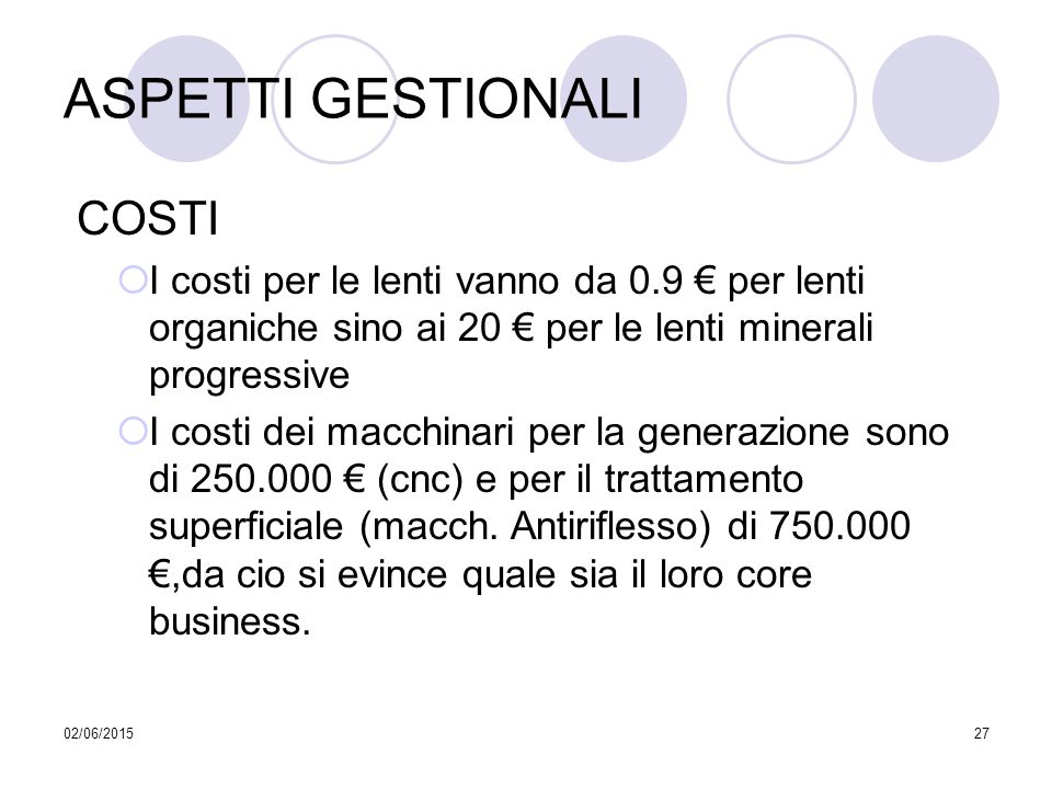02/06/201527 ASPETTI GESTIONALI COSTI  I costi per le lenti vanno da 0.9 € per lenti organiche sino ai 20 € per le lenti minerali progressive  I cos
