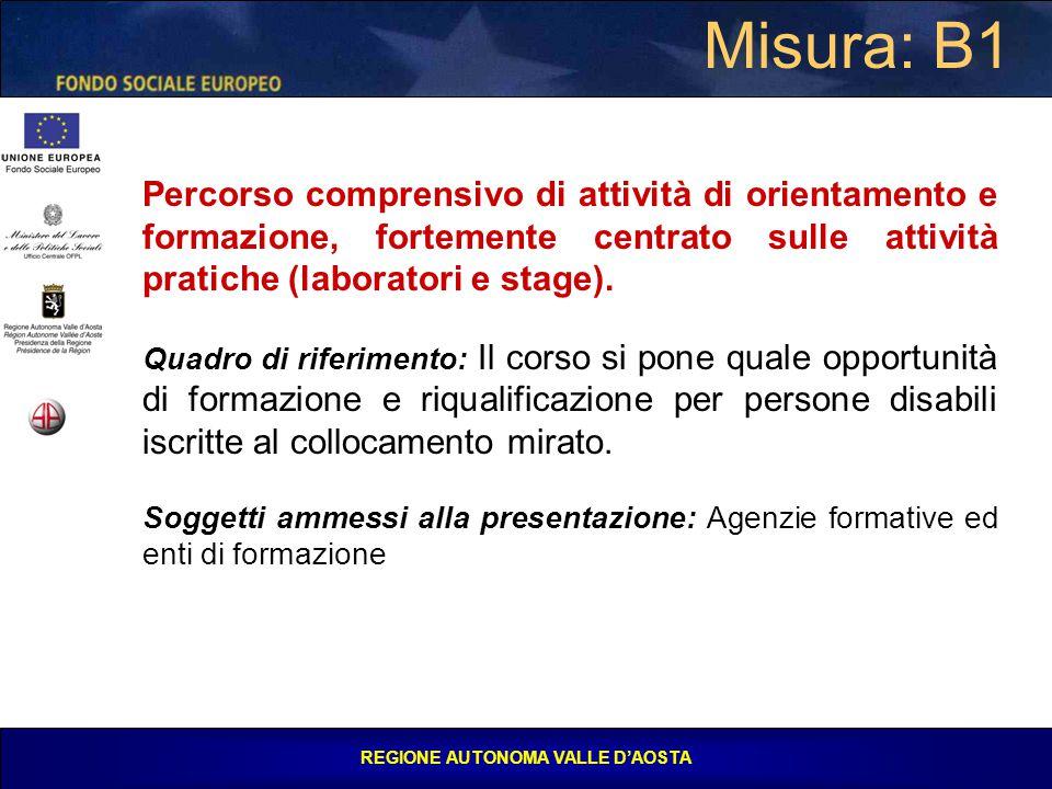 REGIONE AUTONOMA VALLE D'AOSTA Misura: B1 Percorso comprensivo di attività di orientamento e formazione, fortemente centrato sulle attività pratiche (laboratori e stage).