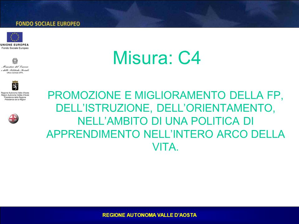 REGIONE AUTONOMA VALLE D'AOSTA PROMOZIONE E MIGLIORAMENTO DELLA FP, DELL'ISTRUZIONE, DELL'ORIENTAMENTO, NELL'AMBITO DI UNA POLITICA DI APPRENDIMENTO NELL'INTERO ARCO DELLA VITA.