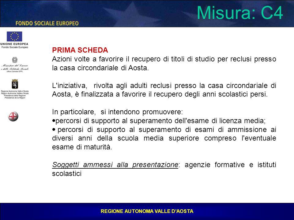 REGIONE AUTONOMA VALLE D'AOSTA Misura: C4 PRIMA SCHEDA Azioni volte a favorire il recupero di titoli di studio per reclusi presso la casa circondariale di Aosta.