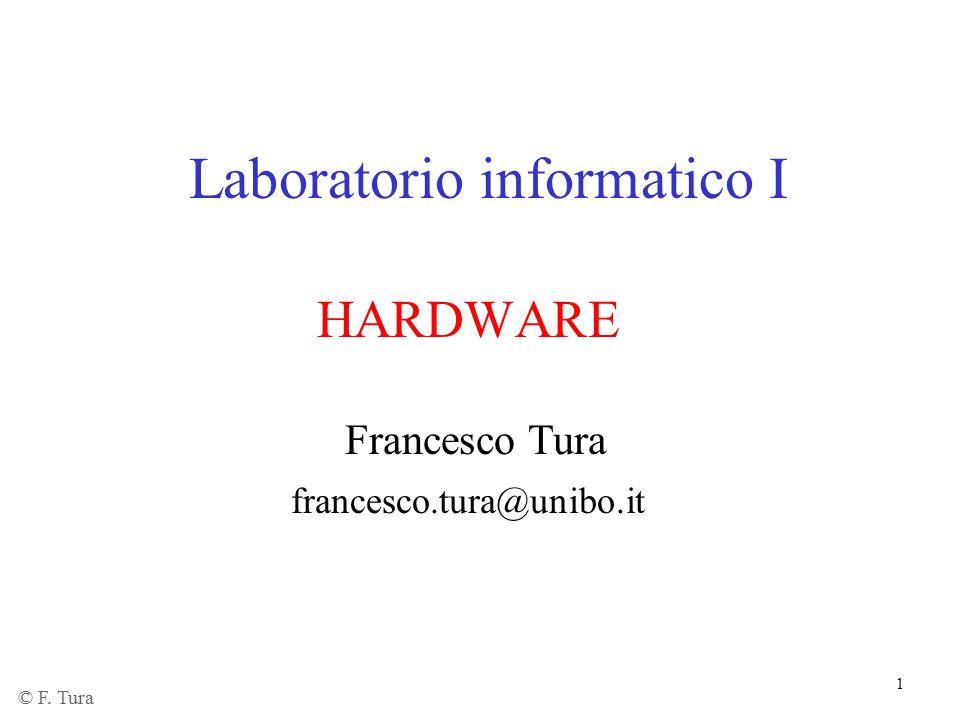 1 Laboratorio informatico I HARDWARE Francesco Tura francesco.tura@unibo.it © F. Tura