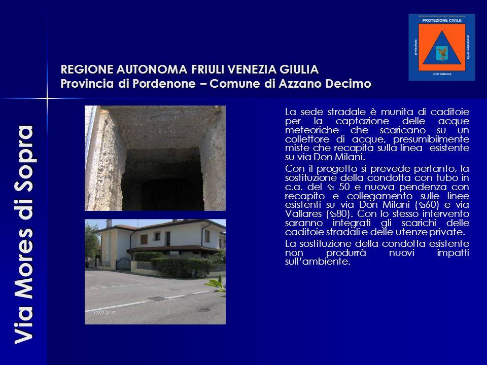 REGIONE AUTONOMA FRIULI VENEZIA GIULIA Provincia di Pordenone – Comune di Azzano Decimo La sede stradale è munita di caditoie per la captazione delle