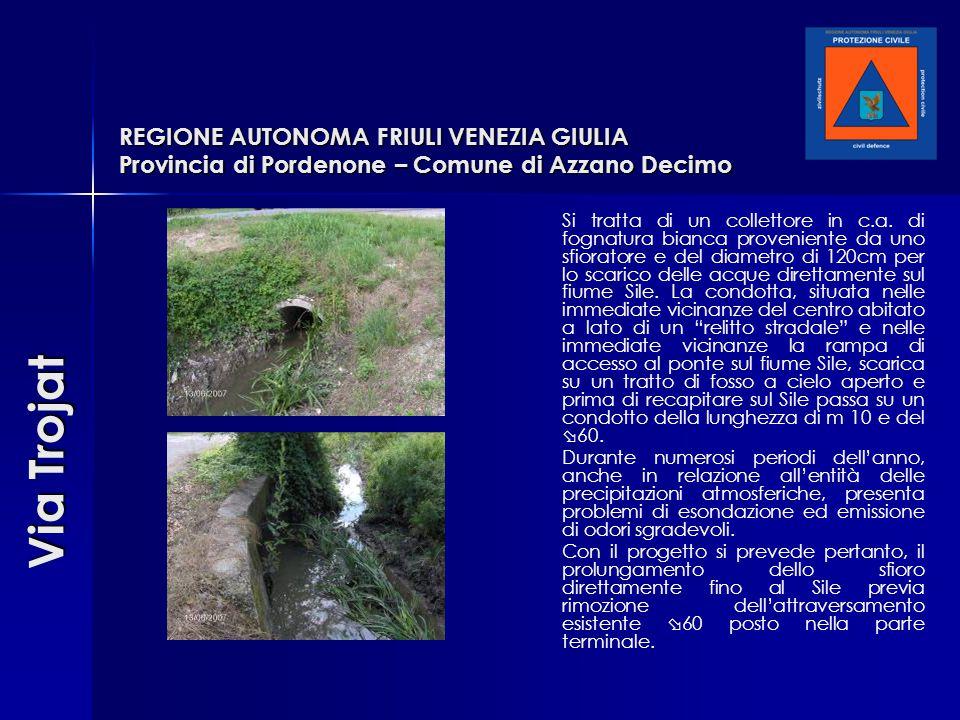 REGIONE AUTONOMA FRIULI VENEZIA GIULIA Provincia di Pordenone – Comune di Azzano Decimo Si tratta di un collettore in c.a. di fognatura bianca proveni