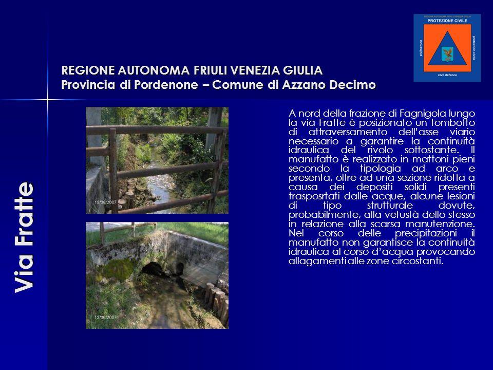 REGIONE AUTONOMA FRIULI VENEZIA GIULIA Provincia di Pordenone – Comune di Azzano Decimo A nord della frazione di Fagnigola lungo la via Fratte è posiz