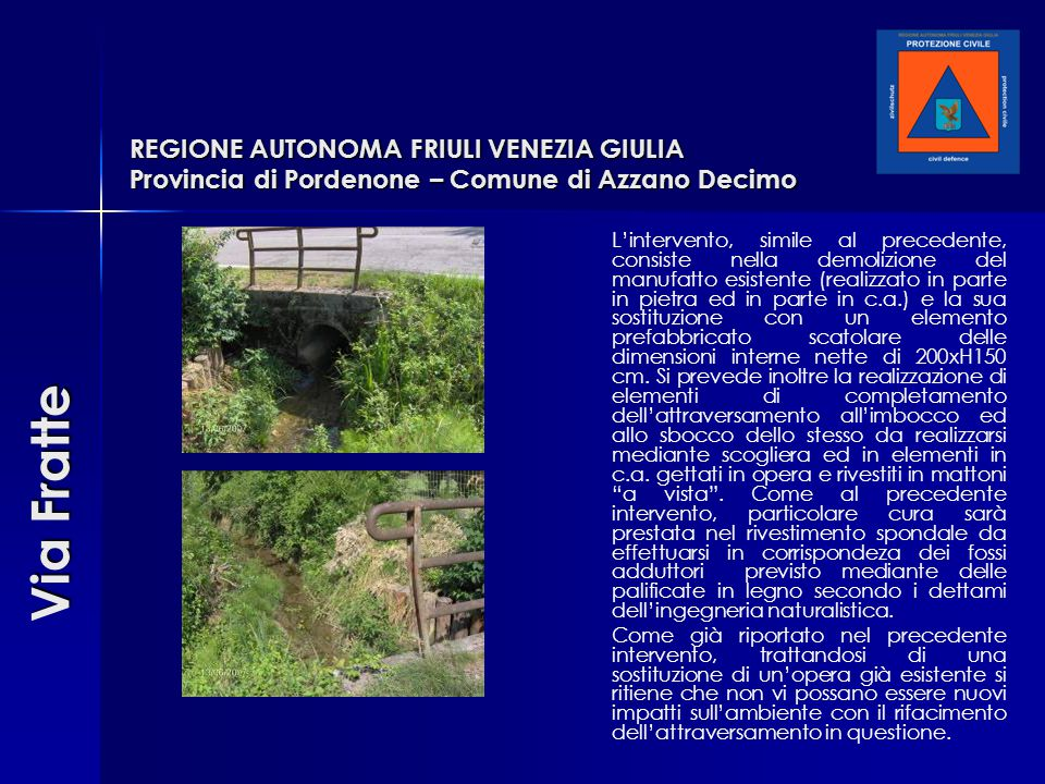 REGIONE AUTONOMA FRIULI VENEZIA GIULIA Provincia di Pordenone – Comune di Azzano Decimo L'intervento, simile al precedente, consiste nella demolizione
