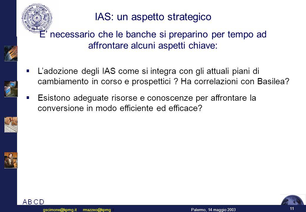 11 Palermo, 14 maggio 2003gscimone@kpmg.it rmazzeo@kpmg.it  L'adozione degli IAS come si integra con gli attuali piani di cambiamento in corso e pros