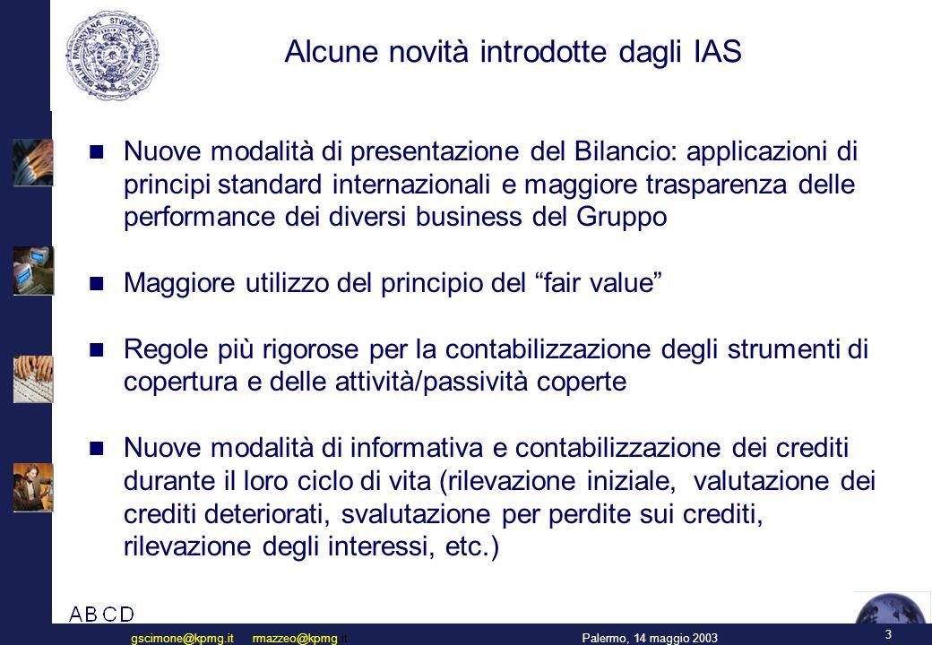 3 Palermo, 14 maggio 2003gscimone@kpmg.it rmazzeo@kpmg.it Alcune novità introdotte dagli IAS Nuove modalità di presentazione del Bilancio: applicazion