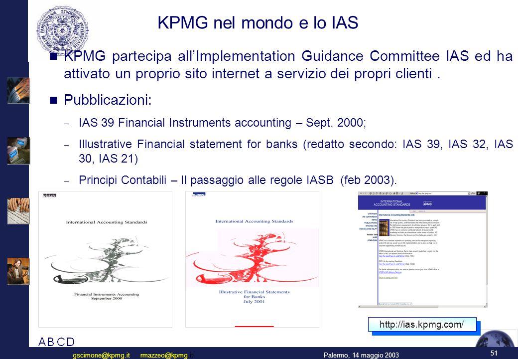 51 Palermo, 14 maggio 2003gscimone@kpmg.it rmazzeo@kpmg.it KPMG nel mondo e lo IAS KPMG partecipa all'Implementation Guidance Committee IAS ed ha attivato un proprio sito internet a servizio dei propri clienti.