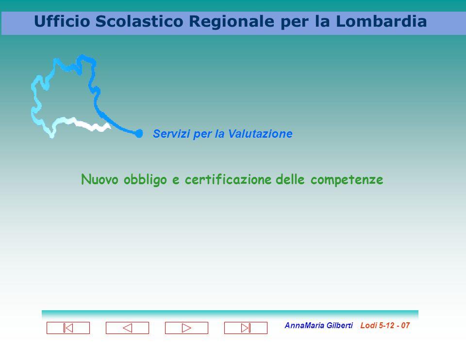 AnnaMaria Gilberti Lodi 5-12 - 07 Ufficio Scolastico Regionale per la Lombardia Servizi per la Valutazione Nuovo obbligo e certificazione delle competenze