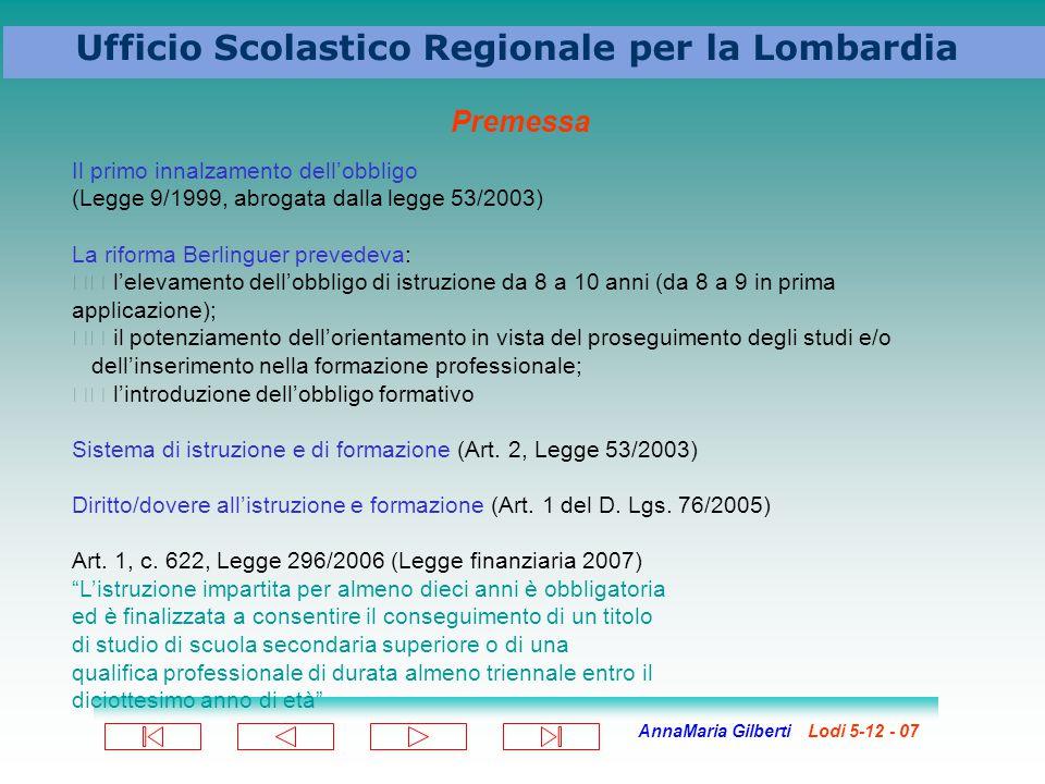 AnnaMaria Gilberti Lodi 5-12 - 07 Ufficio Scolastico Regionale per la Lombardia Premessa Il primo innalzamento dell'obbligo (Legge 9/1999, abrogata da