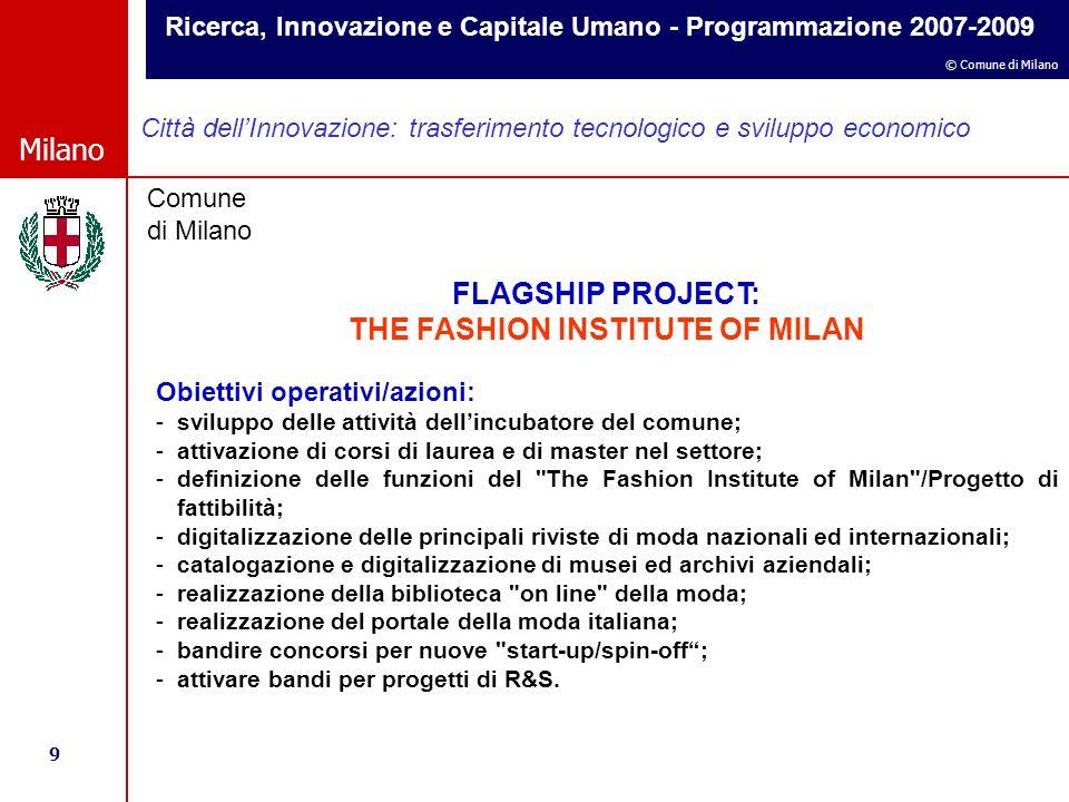 Ricerca, Innovazione e Capitale Umano - Programmazione 2007-2009 9 © Comune di Milano Milano Comune di Milano Città dell'Innovazione: trasferimento te