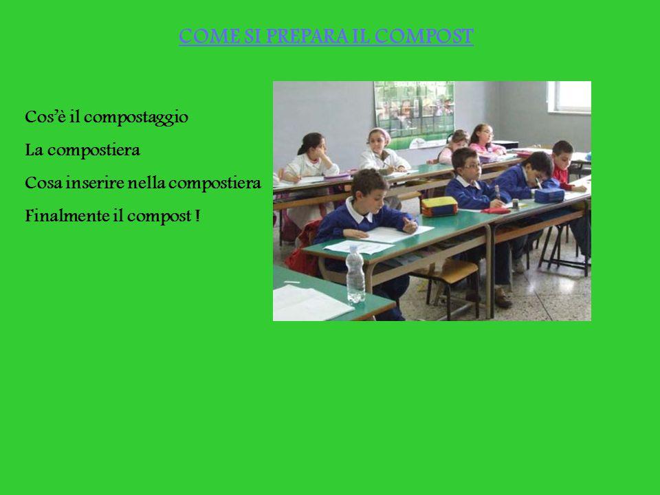COME SI PREPARA IL COMPOST Cos'è il compostaggio La compostiera Cosa inserire nella compostiera Finalmente il compost !