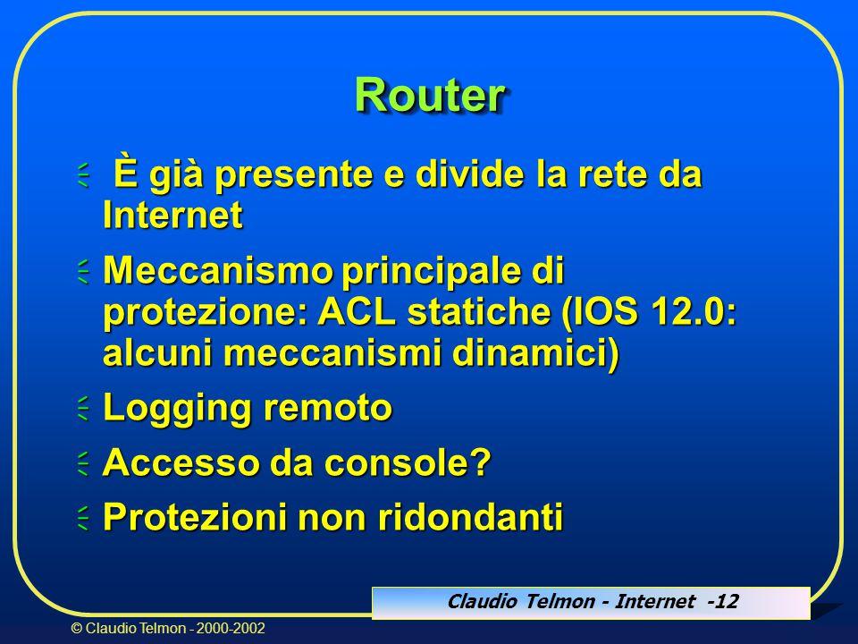 Claudio Telmon - Internet -12 © Claudio Telmon - 2000-2002 RouterRouter  È già presente e divide la rete da Internet  Meccanismo principale di protezione: ACL statiche (IOS 12.0: alcuni meccanismi dinamici)  Logging remoto  Accesso da console.