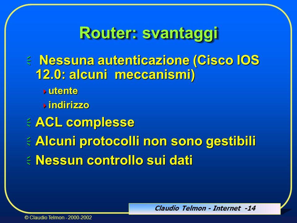 Claudio Telmon - Internet -14 © Claudio Telmon - 2000-2002 Router: svantaggi  Nessuna autenticazione (Cisco IOS 12.0: alcuni meccanismi)  utente  indirizzo  ACL complesse  Alcuni protocolli non sono gestibili  Nessun controllo sui dati