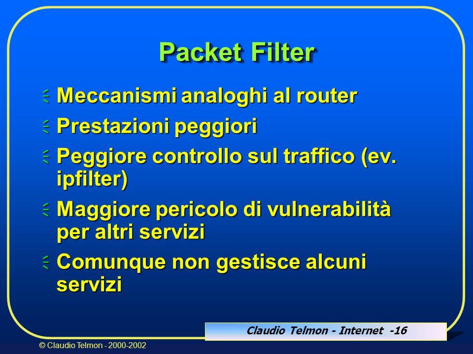 Claudio Telmon - Internet -16 © Claudio Telmon - 2000-2002 Packet Filter  Meccanismi analoghi al router  Prestazioni peggiori  Peggiore controllo sul traffico (ev.