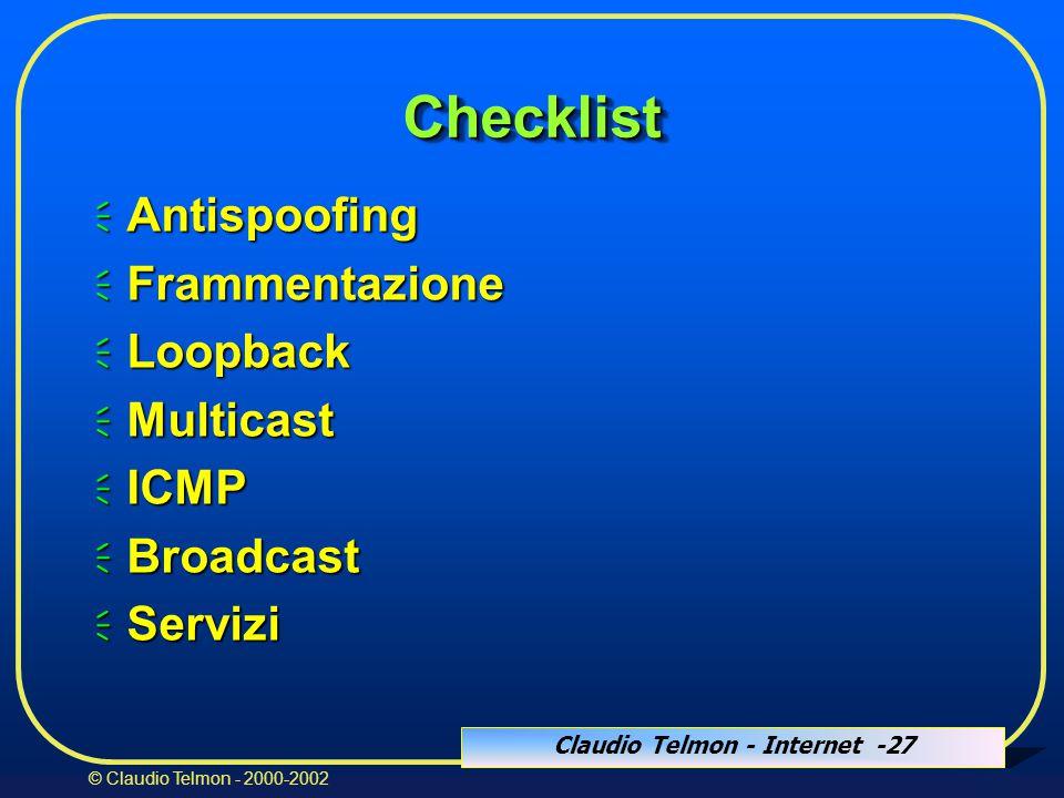 Claudio Telmon - Internet -27 © Claudio Telmon - 2000-2002 ChecklistChecklist  Antispoofing  Frammentazione  Loopback  Multicast  ICMP  Broadcast  Servizi