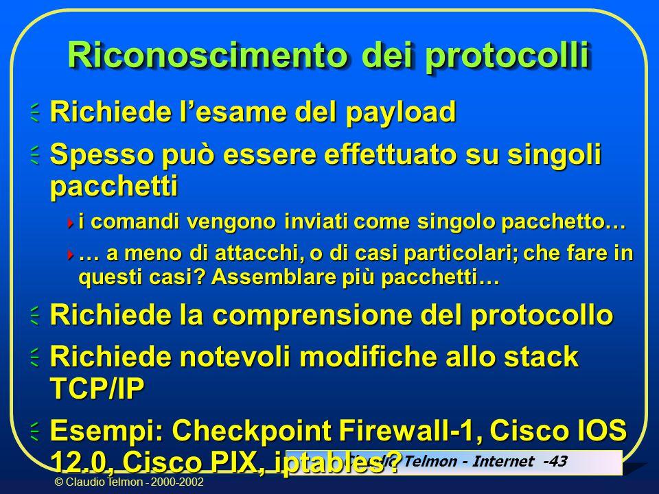 Claudio Telmon - Internet -43 © Claudio Telmon - 2000-2002 Riconoscimento dei protocolli  Richiede l'esame del payload  Spesso può essere effettuato su singoli pacchetti  i comandi vengono inviati come singolo pacchetto…  … a meno di attacchi, o di casi particolari; che fare in questi casi.