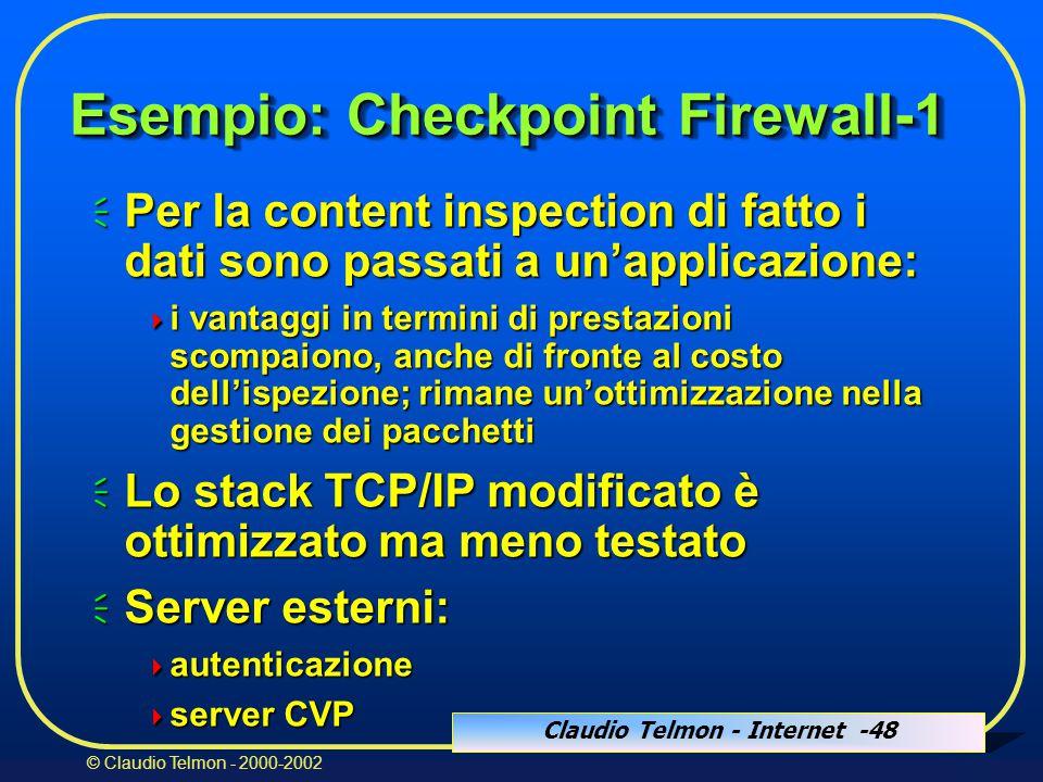 Claudio Telmon - Internet -48 © Claudio Telmon - 2000-2002  Per la content inspection di fatto i dati sono passati a un'applicazione:  i vantaggi in termini di prestazioni scompaiono, anche di fronte al costo dell'ispezione; rimane un'ottimizzazione nella gestione dei pacchetti  Lo stack TCP/IP modificato è ottimizzato ma meno testato  Server esterni:  autenticazione  server CVP Esempio: Checkpoint Firewall-1