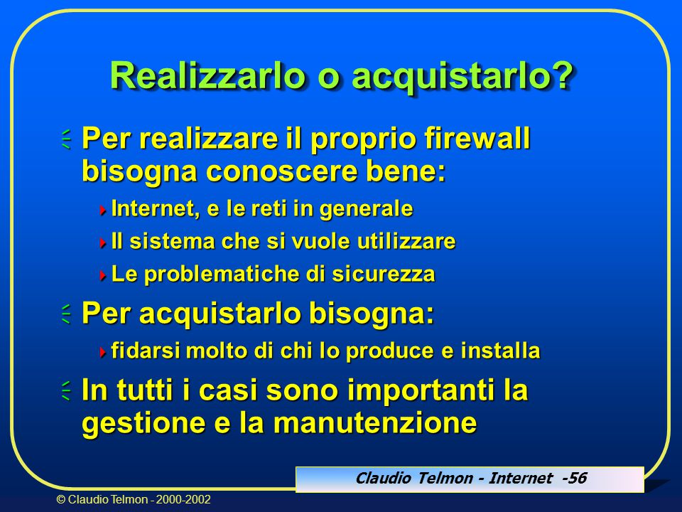 Claudio Telmon - Internet -56 © Claudio Telmon - 2000-2002 Realizzarlo o acquistarlo.