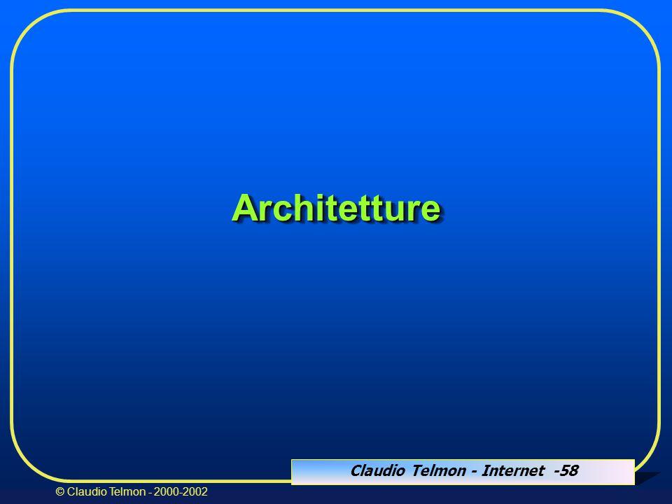 Claudio Telmon - Internet -58 © Claudio Telmon - 2000-2002 ArchitettureArchitetture