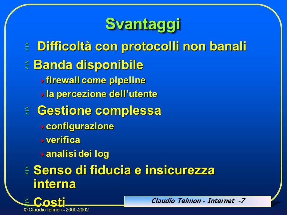 Claudio Telmon - Internet -18 © Claudio Telmon - 2000-2002 Azioni possibili  Accettare il pacchetto  Scartare il pacchetto (non avvisa il mittente)  Rifiutare il pacchetto (avvisa il mittente, es.