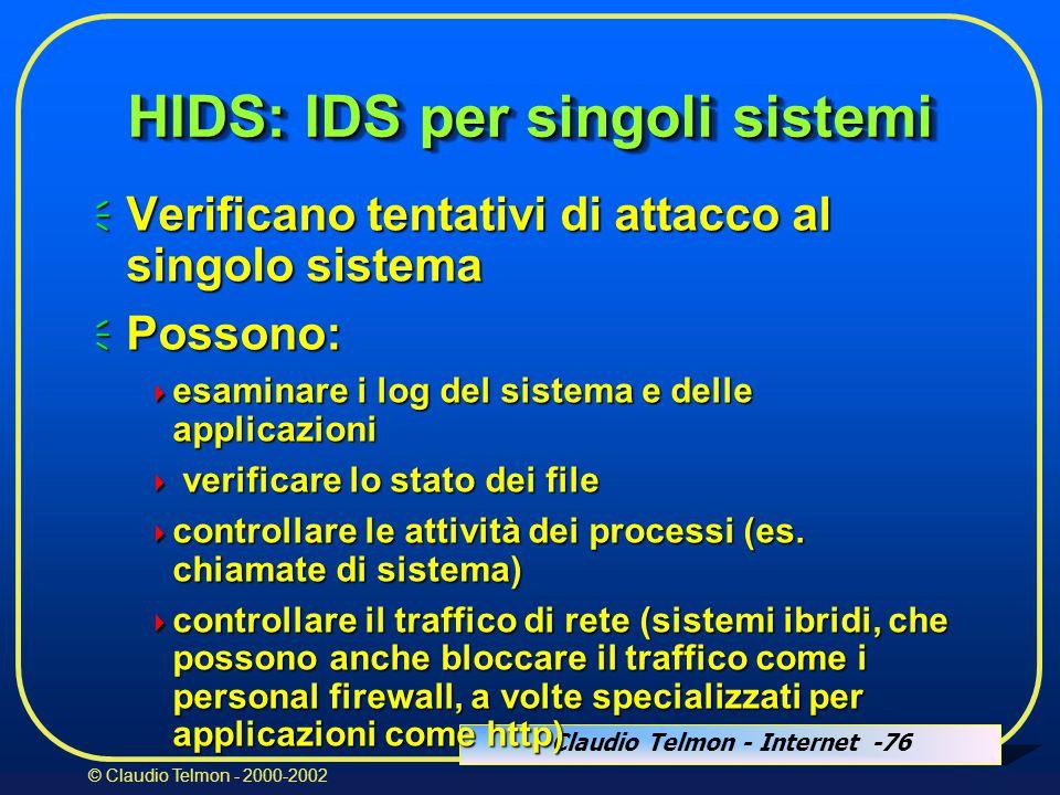 Claudio Telmon - Internet -76 © Claudio Telmon - 2000-2002 HIDS: IDS per singoli sistemi  Verificano tentativi di attacco al singolo sistema  Possono:  esaminare i log del sistema e delle applicazioni  verificare lo stato dei file  controllare le attività dei processi (es.