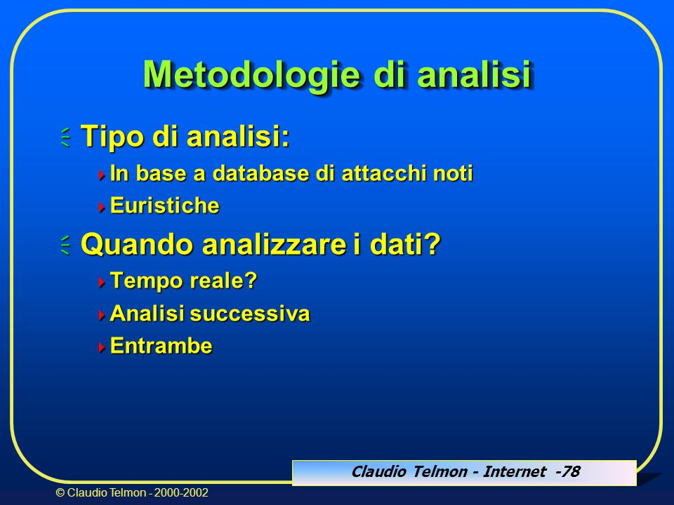 Claudio Telmon - Internet -78 © Claudio Telmon - 2000-2002 Metodologie di analisi  Tipo di analisi:  In base a database di attacchi noti  Euristich