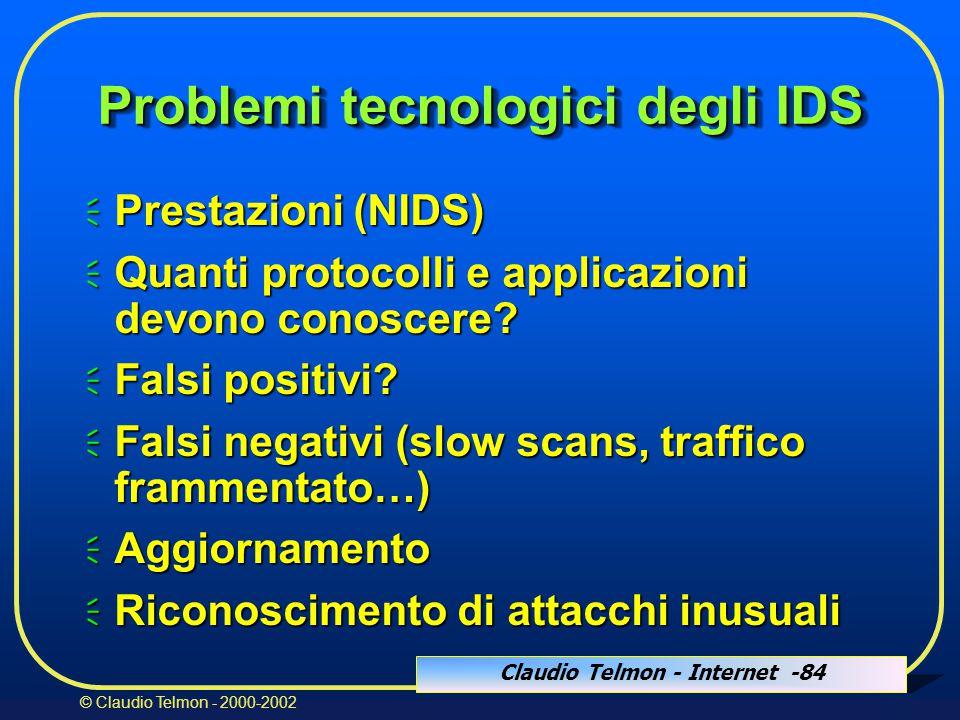 Claudio Telmon - Internet -84 © Claudio Telmon - 2000-2002 Problemi tecnologici degli IDS  Prestazioni (NIDS)  Quanti protocolli e applicazioni devono conoscere.