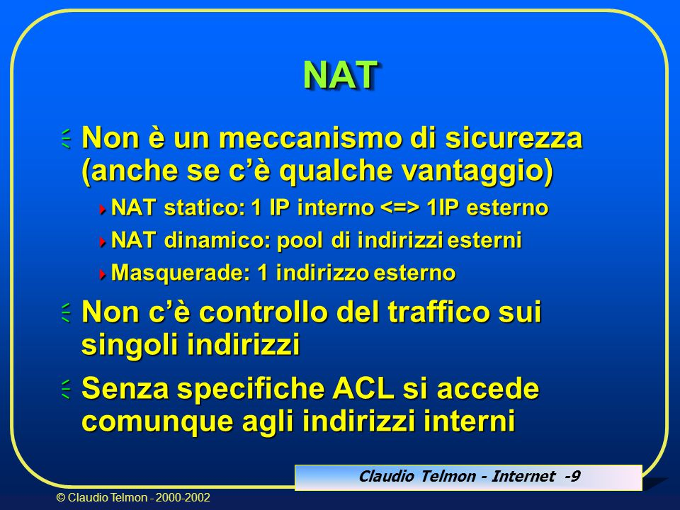 Claudio Telmon - Internet -60 © Claudio Telmon - 2000-2002 Singolo dual homed bastion host BastionHost Internet Reteprotetta