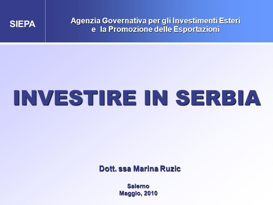 SIEPA Dott. ssa Marina Ruzic Dott. ssa Marina Ruzic Salerno Salerno Maggio, 2010 Maggio, 2010 INVESTIRE IN SERBIA Agenzia Governativa per gli Investim