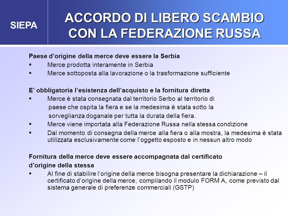 SIEPA ACCORDO DI LIBERO SCAMBIO CON LA FEDERAZIONE RUSSA Paese d'origine della merce deve essere la Serbia  Merce prodotta interamente in Serbia  Me