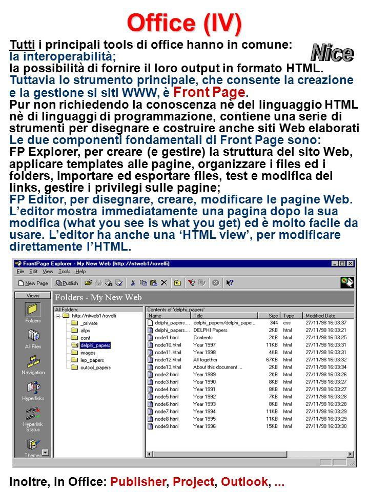 Office (IV) Tutti i principali tools di office hanno in comune: la interoperabilità; la possibilità di fornire il loro output in formato HTML.