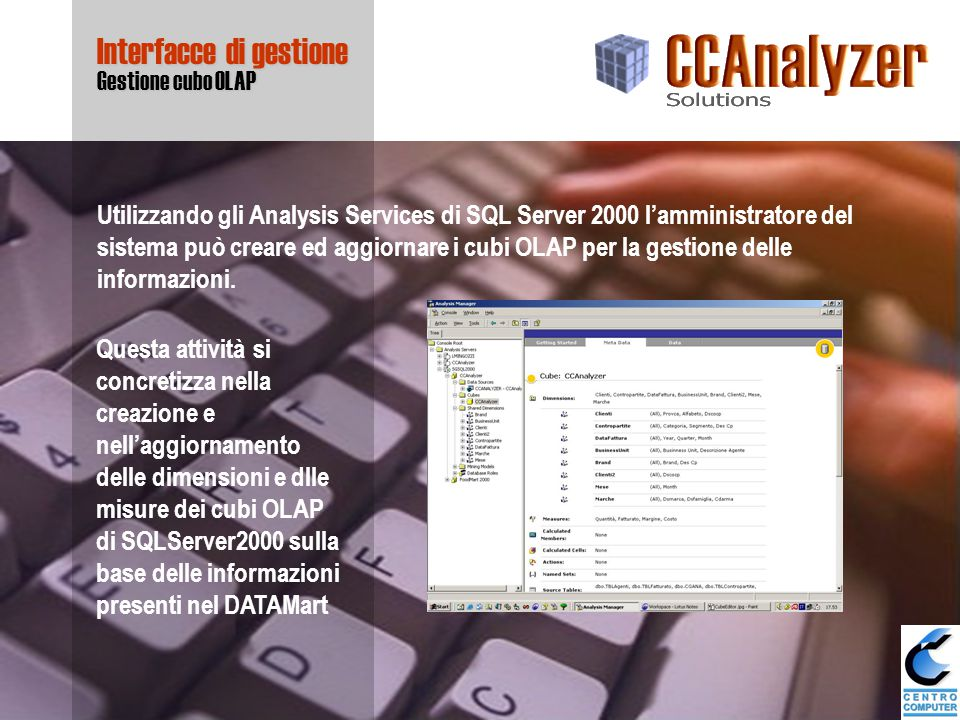 Interfacce di gestione Analisi dati con Microsoft Excel L'utente del controllo gestione è libero di creare ogni tipo di analisi utilizzando le funzionalità rese disponibili dalle Pivot Table di Microsoft Excel XP collegate al cubo OLAP realizzato con gli Analysis Services di SQLServer 2000.