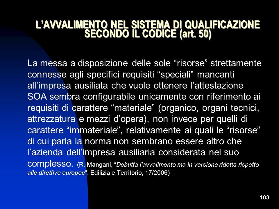 103 L'AVVALIMENTO NEL SISTEMA DI QUALIFICAZIONE SECONDO IL CODICE (art.