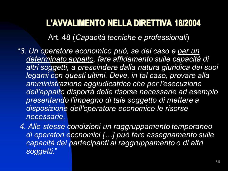 74 L'AVVALIMENTO NELLA DIRETTIVA 18/2004 Art.48 (Capacità tecniche e professionali) 3.