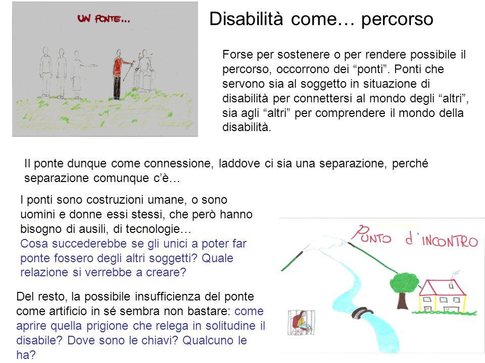 Disabilità come… percorso Forse per sostenere o per rendere possibile il percorso, occorrono dei ponti .
