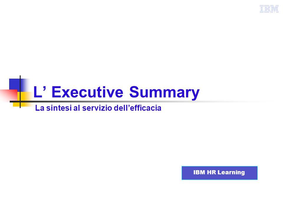 L'Executive Summary 2 giugno 2015IBM HR Learning2 Contenuti Abstract ed Executive Summary – Differenze Caratteristiche di un Executive Summary Cosa inserire in una Executive Summary