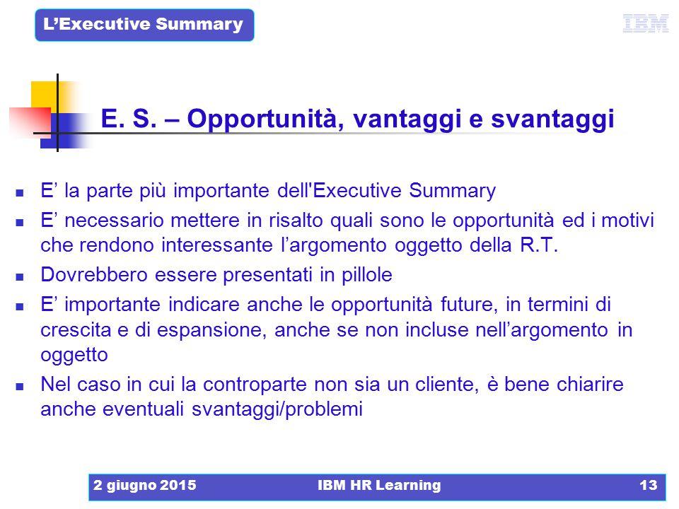 L'Executive Summary 2 giugno 2015IBM HR Learning13 E' la parte più importante dell'Executive Summary E' necessario mettere in risalto quali sono le op