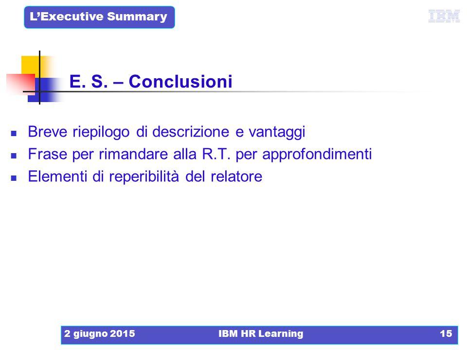 L'Executive Summary 2 giugno 2015IBM HR Learning15 Breve riepilogo di descrizione e vantaggi Frase per rimandare alla R.T. per approfondimenti Element