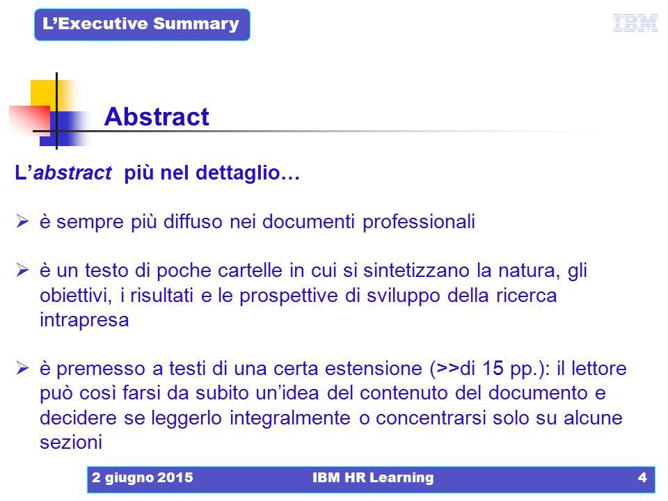 L'Executive Summary 2 giugno 2015IBM HR Learning4 L'abstract più nel dettaglio…  è sempre più diffuso nei documenti professionali  è un testo di poc