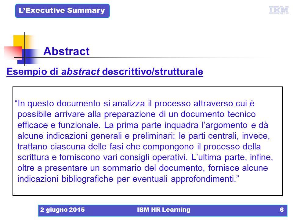 L'Executive Summary 2 giugno 2015IBM HR Learning7 Esempio di abstract informativo/contenutistico In questo documento si analizzano le tre fasi del processo mediante il quale si appronta un documento tecnico e funzionale.