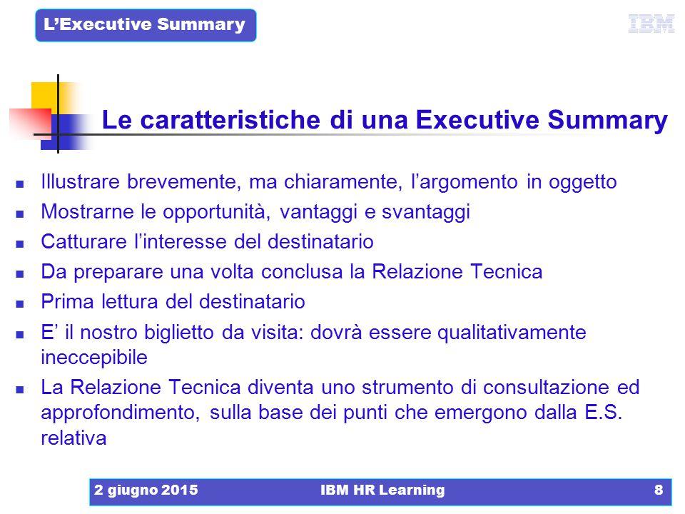 L'Executive Summary 2 giugno 2015IBM HR Learning8 Illustrare brevemente, ma chiaramente, l'argomento in oggetto Mostrarne le opportunità, vantaggi e s