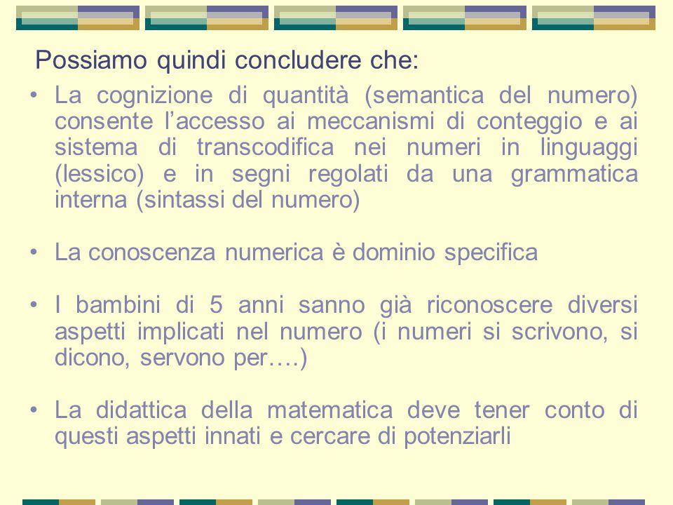Possiamo quindi concludere che: La cognizione di quantità (semantica del numero) consente l'accesso ai meccanismi di conteggio e ai sistema di transco