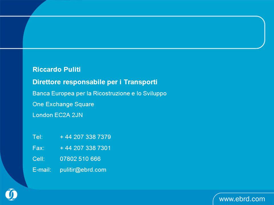Riccardo Puliti Direttore responsabile per i Transporti Banca Europea per la Ricostruzione e lo Sviluppo One Exchange Square London EC2A 2JN Tel: + 44 207 338 7379 Fax: + 44 207 338 7301 Cell: 07802 510 666 E-mail: pulitir@ebrd.com