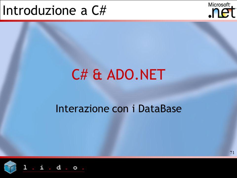 Introduzione a C# 71 C# & ADO.NET Interazione con i DataBase