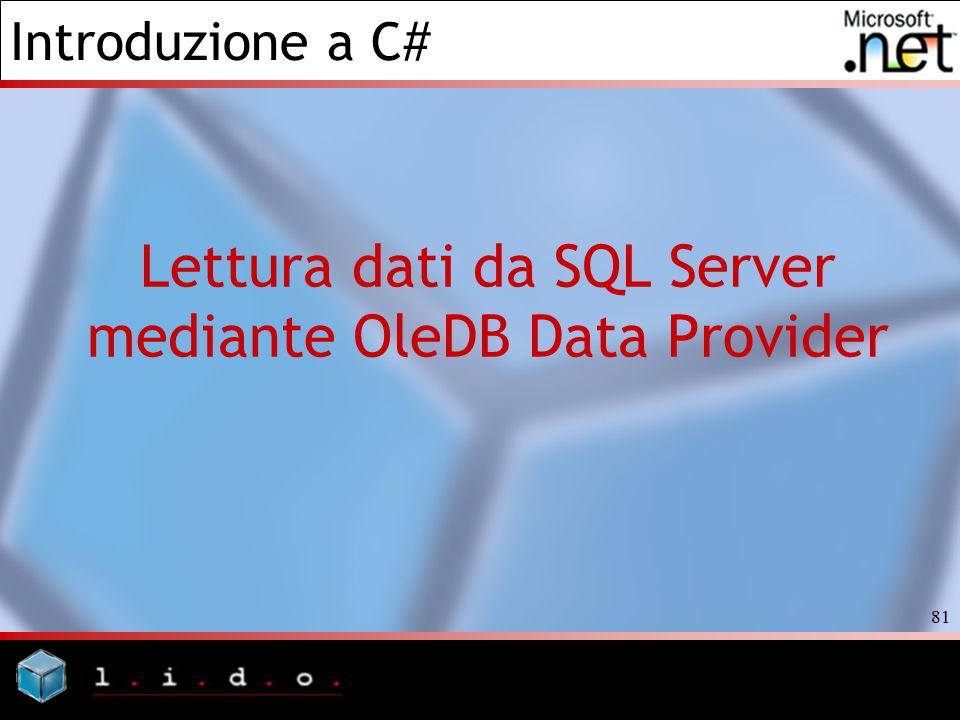 Introduzione a C# 81 Lettura dati da SQL Server mediante OleDB Data Provider