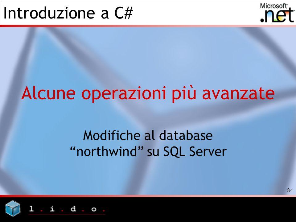 """Introduzione a C# 84 Alcune operazioni più avanzate Modifiche al database """"northwind"""" su SQL Server"""