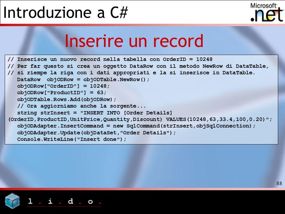Introduzione a C# 88 Inserire un record // Inserisce un nuovo record nella tabella con OrderID = 10248 // Per far questo si crea un oggetto DataRow co